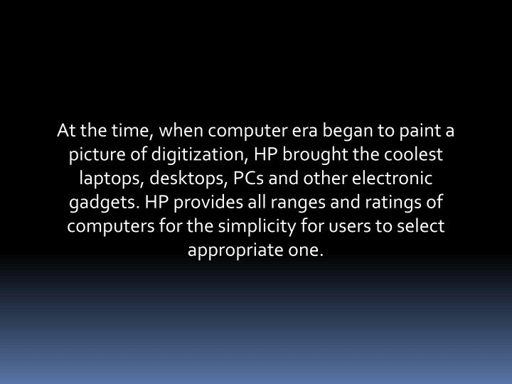 At the time, when computer era began to paint a picture of digitization, HP brought the coolest lapt...