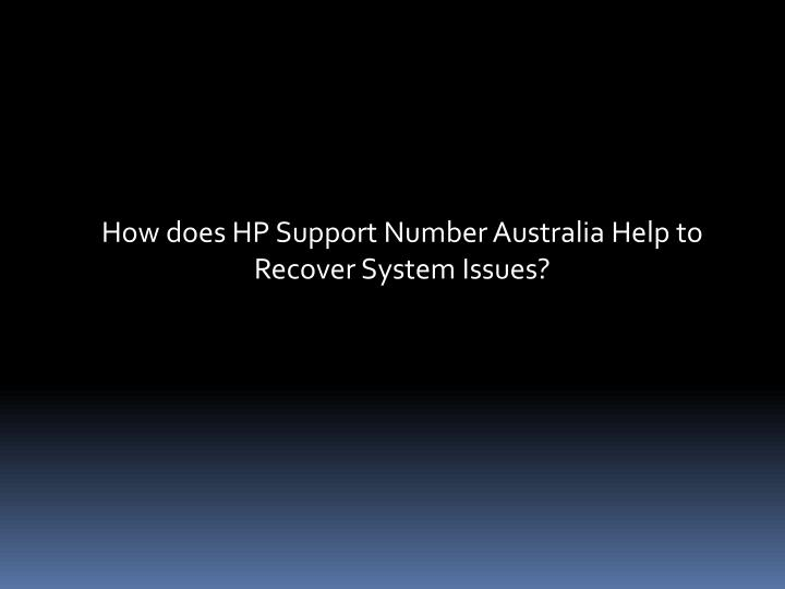 How does HP Support Number Australia Help to Recover System Issues?
