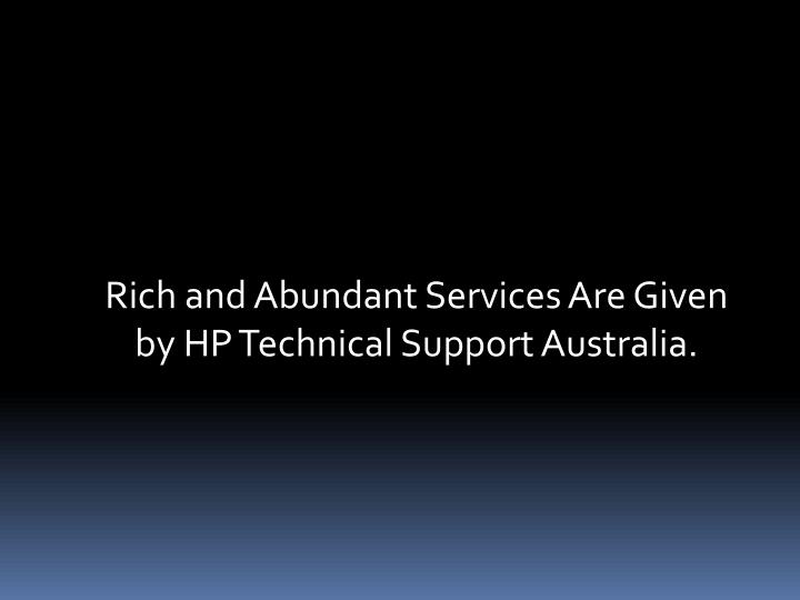 Rich and Abundant Services Are Given by HP Technical Support Australia.