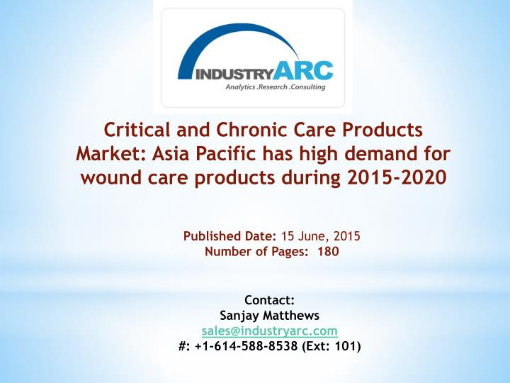Critical and Chronic Care Products Market: Asia Pacific has high demand for wound care products duri...