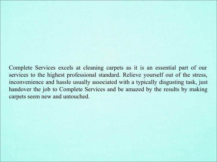 Complete Services excels at cleaning carpets as it is an essential part of our
