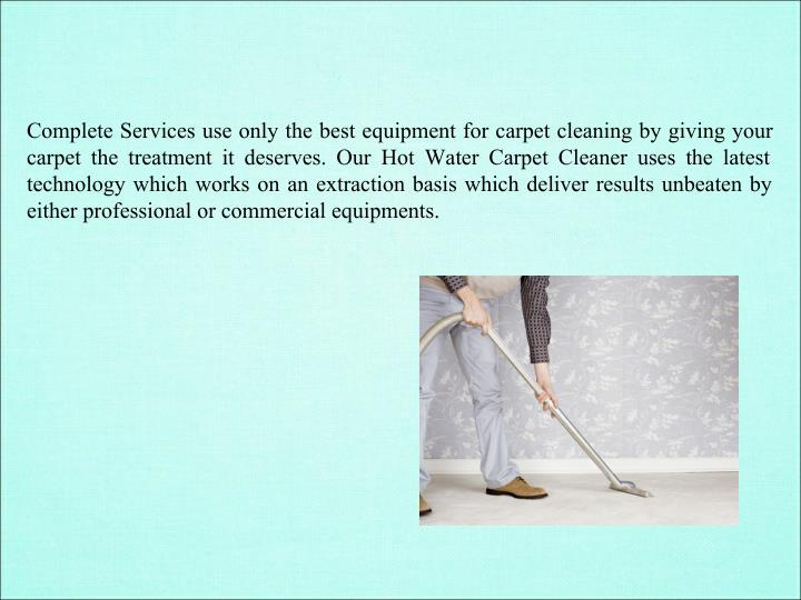 Complete Services use only the best equipment for carpet cleaning by giving your