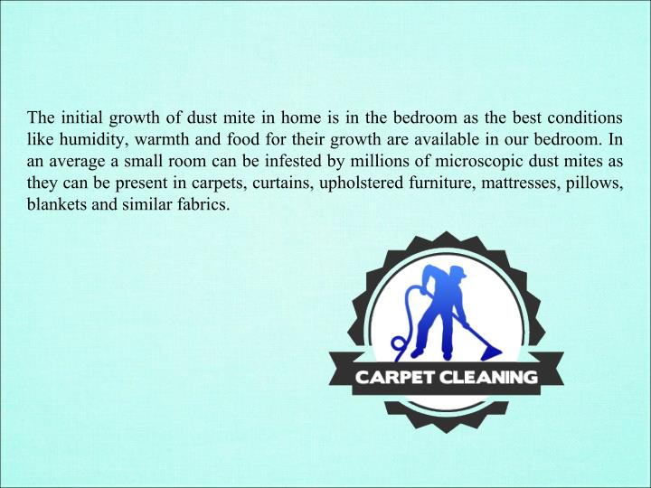 The initial growth of dust mite in home is in the bedroom as the best conditions