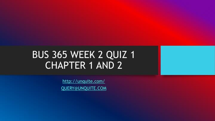 bus 365 week 2 quiz 1 chapter 1 and 2 n.