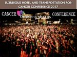 luxurious hotel and transportation for cancer conference 2017