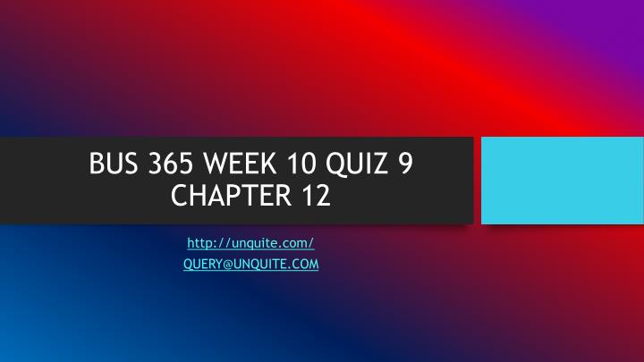 Bus 365 week 10 quiz 9 chapter 12