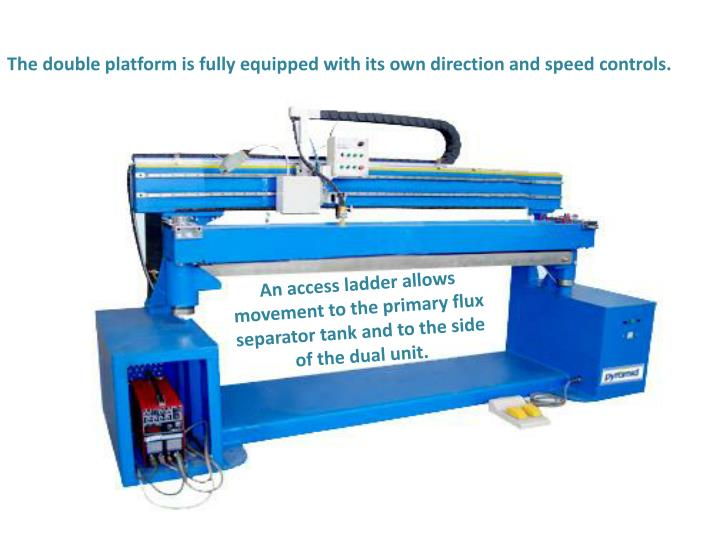 The double platform is fully equipped with its own direction and speed controls.