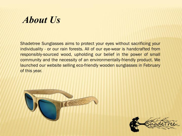 5aefa5cd141d Shadetree Sunglasses aims to protect your eyes without sacrificing your  individuality - or our rain forests. All of our eye-wear is handcrafted  from ...