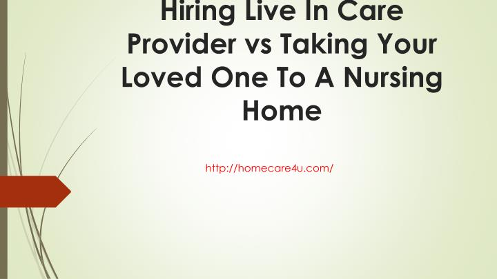 Hiring live in care provider vs taking your loved one to a nursing home