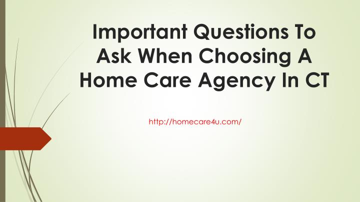 important questions to ask when choosing a home care agency in ct n.