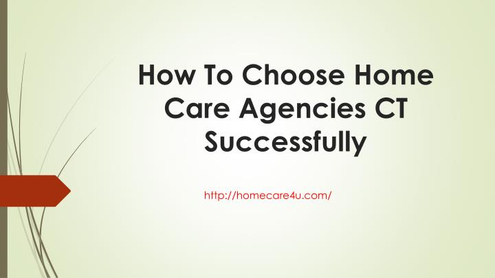 How To Choose Home Care Agencies CT Successfully