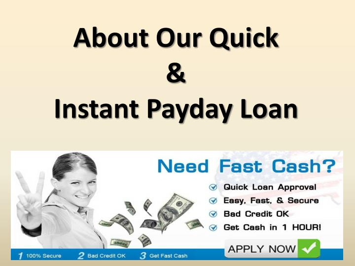 About our quick instant payday loan