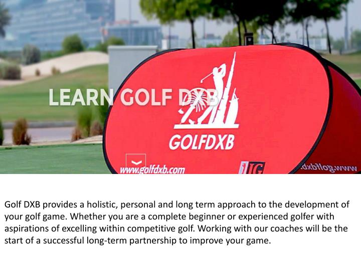 Golf DXB provides a holistic, personal and long term approach to the development of your golf game. ...