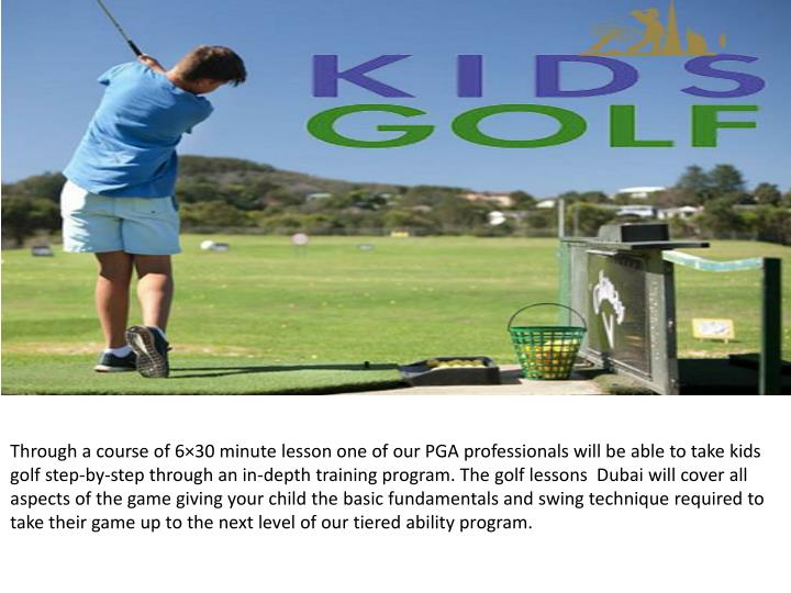 Through a course of6×30 minute lessonone of our PGA professionals will be able to take