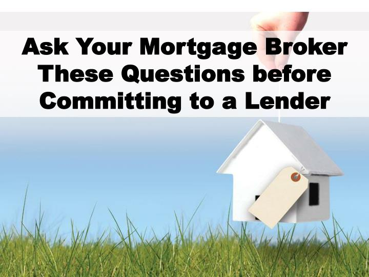 Ask Your Mortgage Broker These Questions before Committing to a Lender