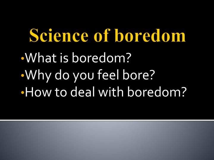 what is boredom why do you feel bore how to deal with boredom