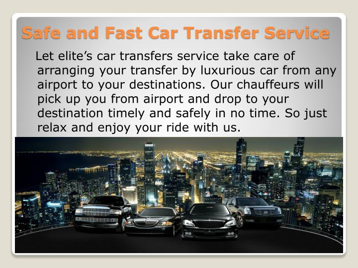 Let elite's car transfers service take care of arranging your transfer by luxurious car from any airport to your destinations. Our chauffeurs will pick up you from airport and drop to your destination timely and safely in no time. So just relax and enjoy your ride with us.