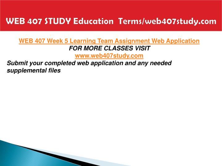 WEB 407 STUDY Education  Terms/web407study.com