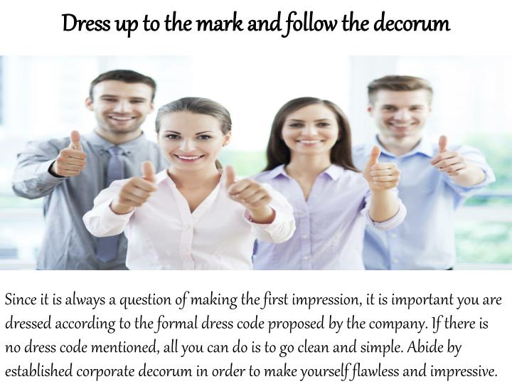 Dress up to the mark and follow the decorum