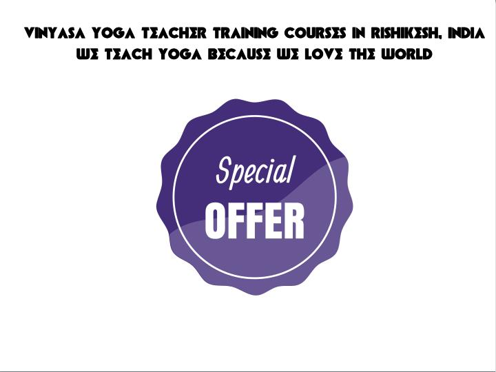 VINYASA YOGA TEACHER TRAINING COURSES IN RISHIKESH, INDIA