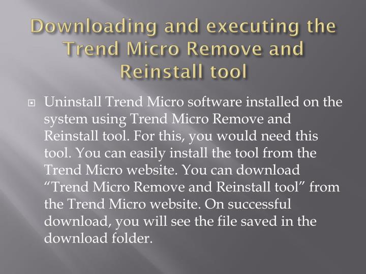 Downloading and executing the Trend Micro Remove and Reinstall tool
