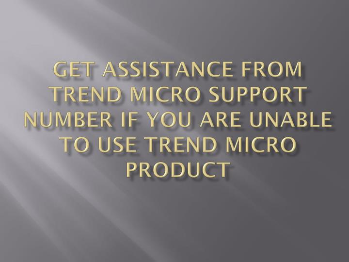 get assistance from trend micro support number if you are unable to use trend micro product n.