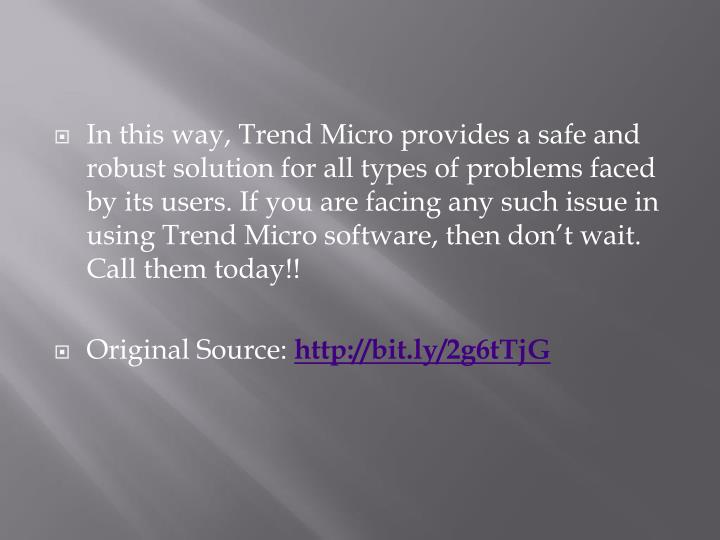 In this way, Trend Micro provides a safe and robust solution for all types of problems faced by its users. If you are facing any such issue in using Trend Micro software, then don't wait. Call them today