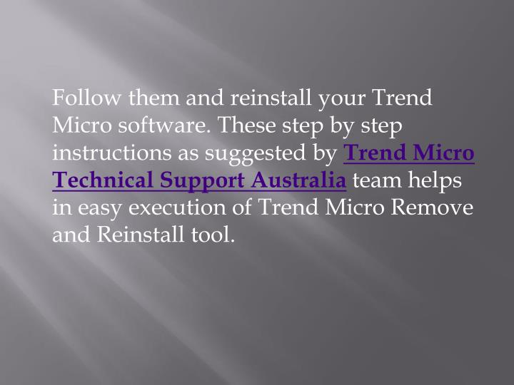 Follow them and reinstall your Trend Micro software. These step by step instructions as suggested by