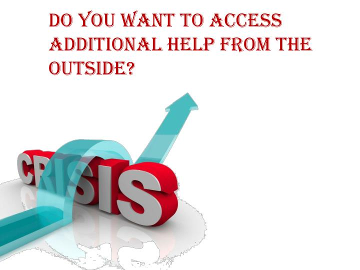 Do You Want To Access Additional Help From The Outside?