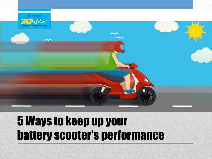 5 ways to keep up your battery scooter s performance
