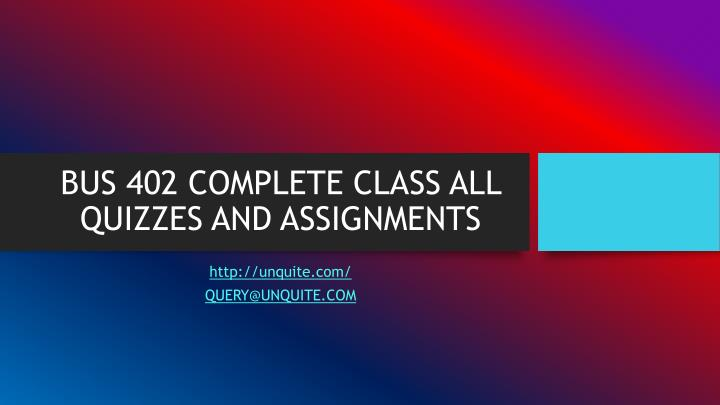 Bus 402 complete class all quizzes and assignments