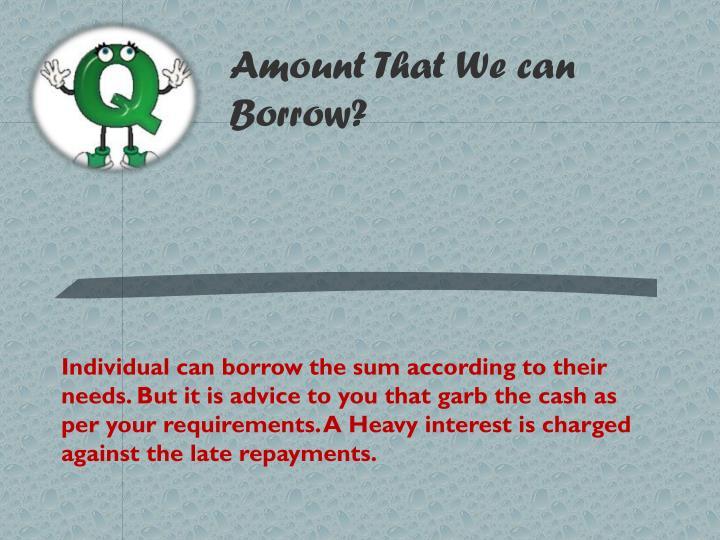 Amount That We can Borrow?