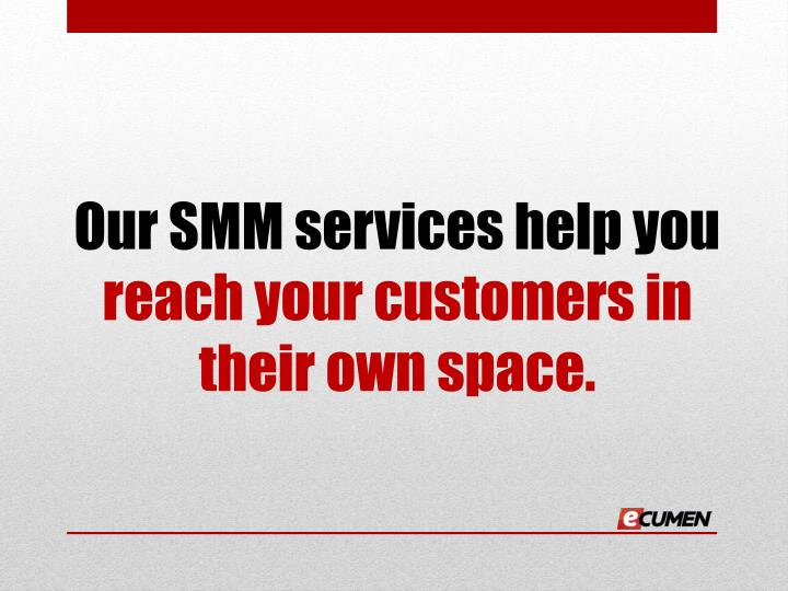 Our SMM services help you