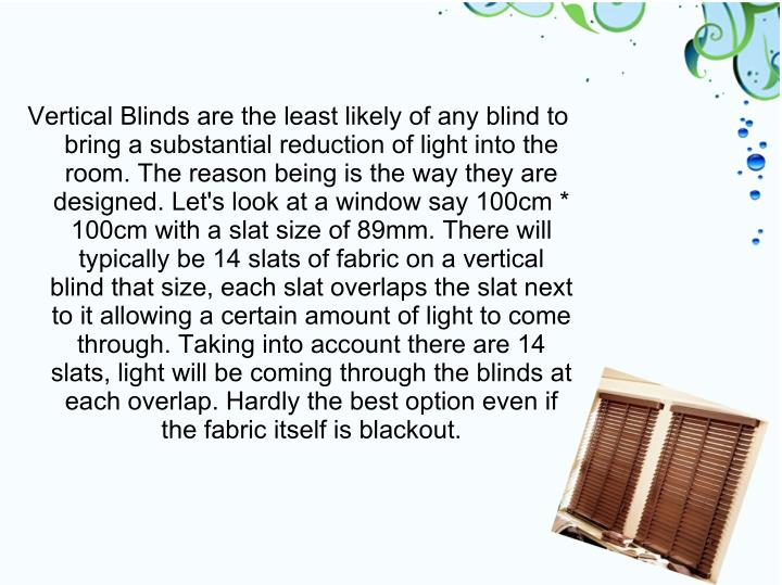 Vertical Blinds are the least likely of any blind to