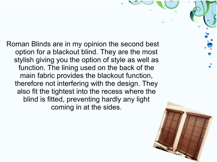 Roman Blinds are in my opinion the second best