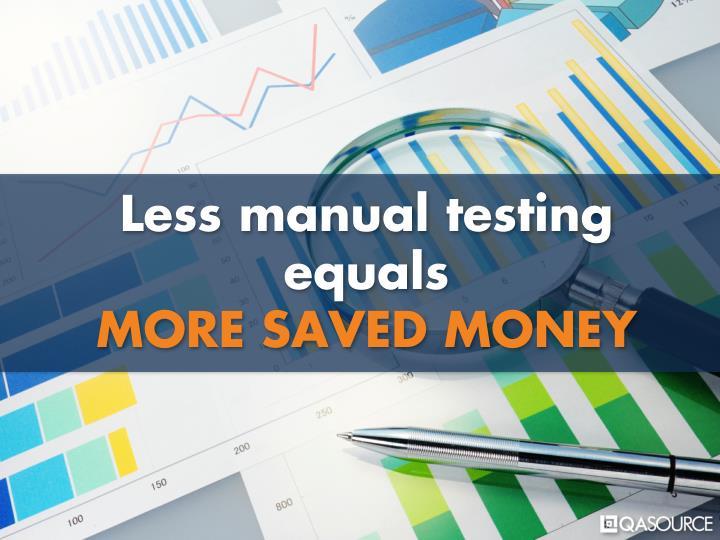 Less manual testing