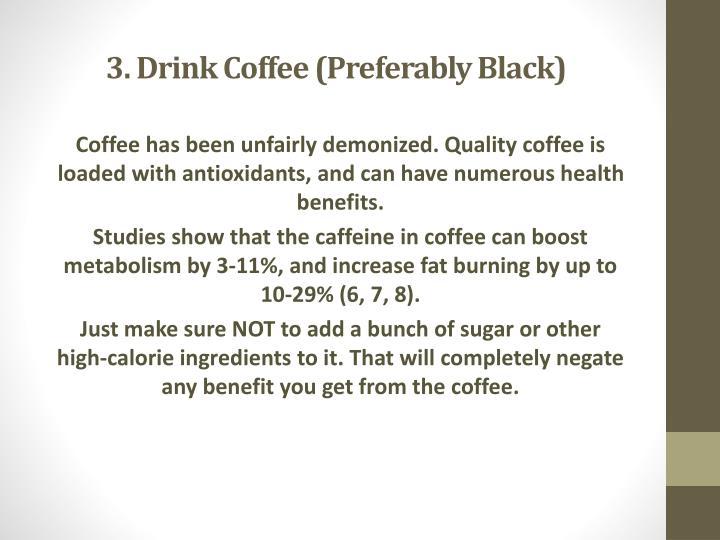3. Drink Coffee (Preferably Black
