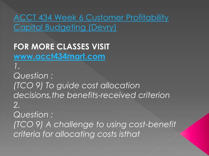 ACCT 434 Week 6 Customer Profitability Capital Budgeting (