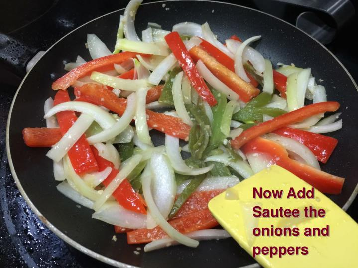 Now Add Sautee the onions and peppers