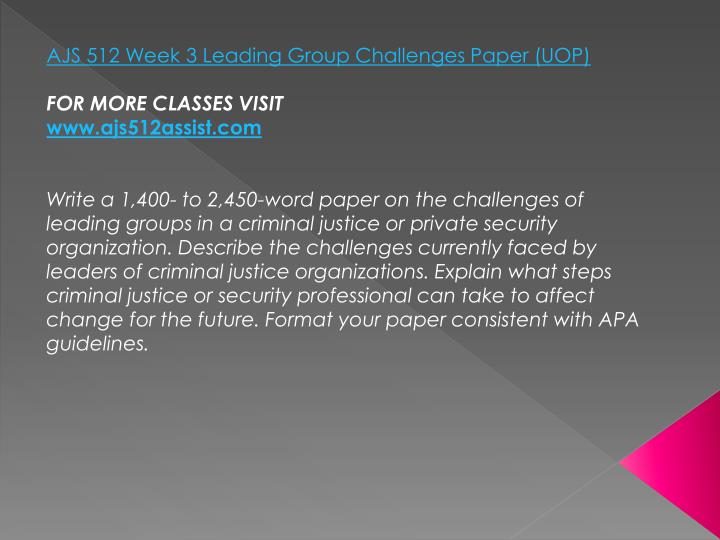 AJS 512 Week 3 Leading Group Challenges Paper (UOP)