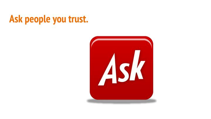 Ask people you trust