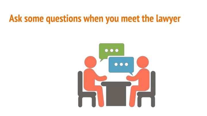 Ask some questions when you meet the lawyer