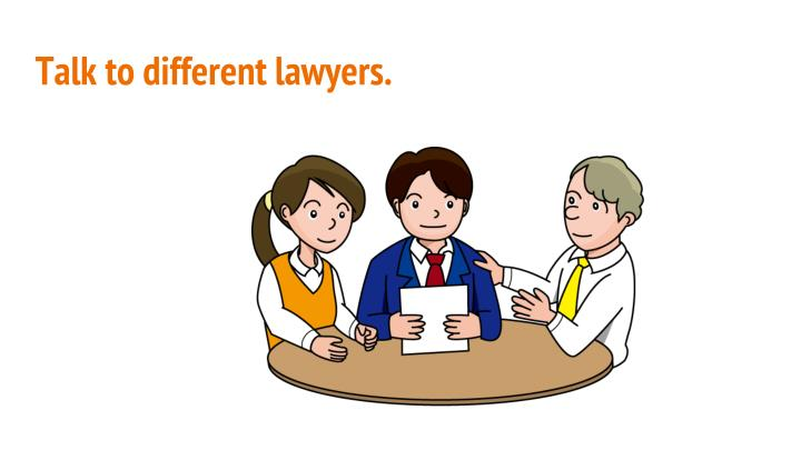 Talk to different lawyers