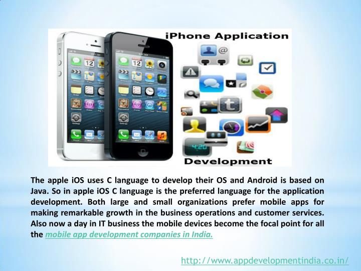 The apple iOS uses C language to develop their OS and Android is based on