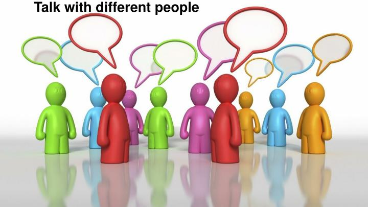 Talk with different people