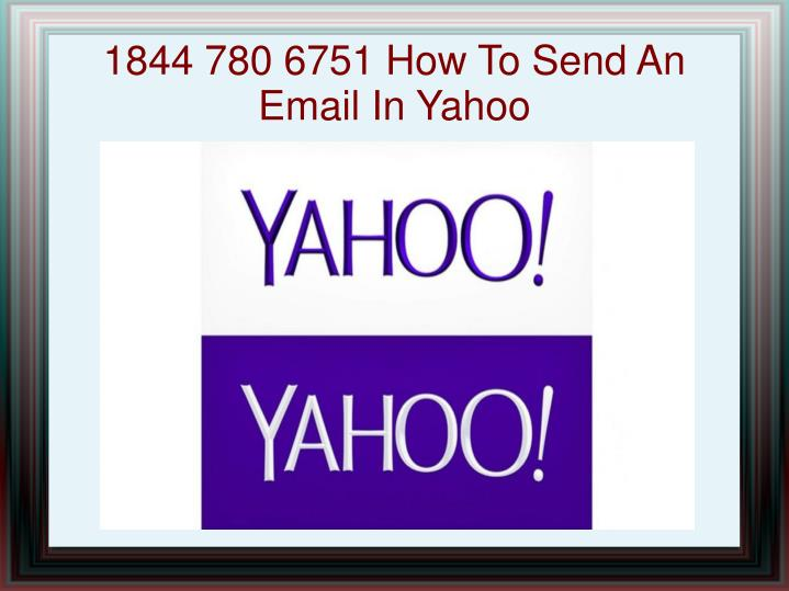 1844 780 6751 how to send an email in yahoo n.
