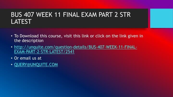 Bus 407 week 11 final exam part 2 str latest1