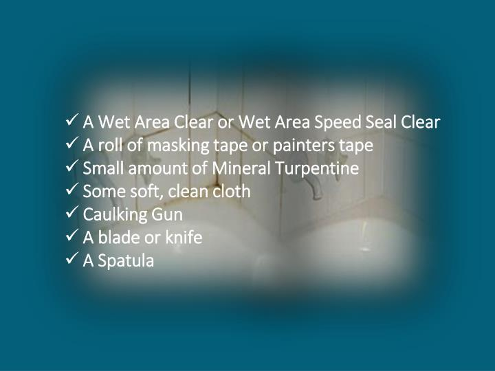 A Wet Area Clear or Wet Area Speed Seal Clear