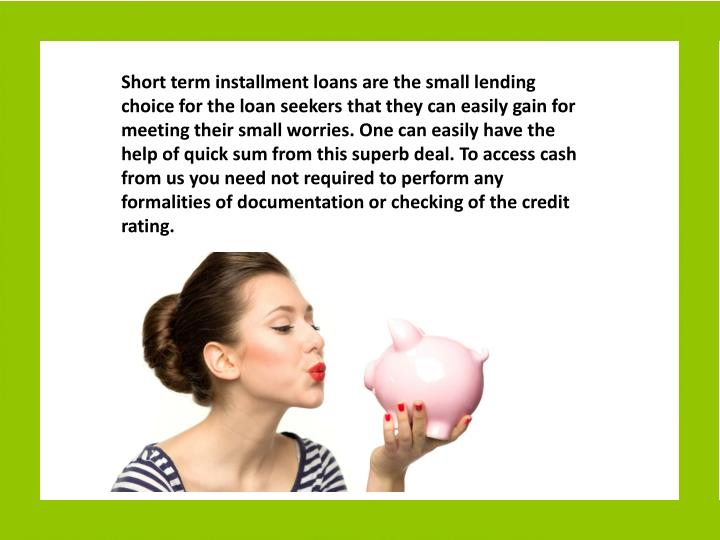 Short term installment loans are the small lending choice for the