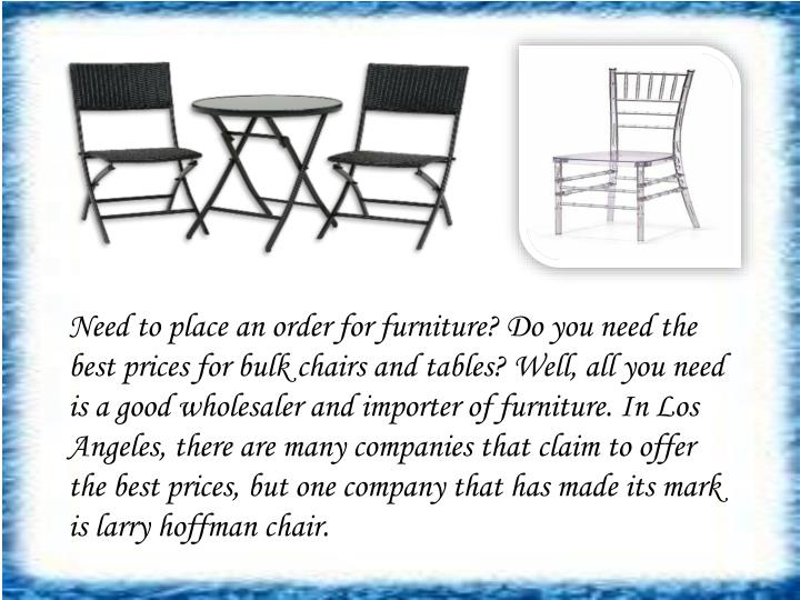 Need to place an order for furniture? Do you need the best prices for bulk chairs and tables? Well, ...